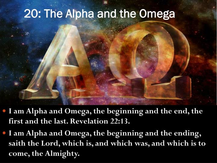 20: The Alpha and the Omega