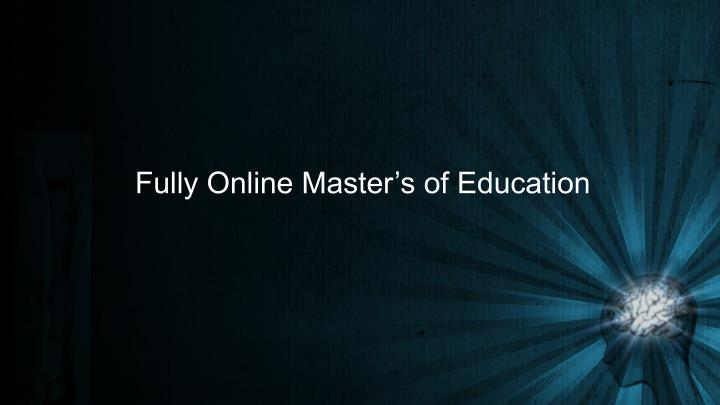 Fully Online Master's of Education