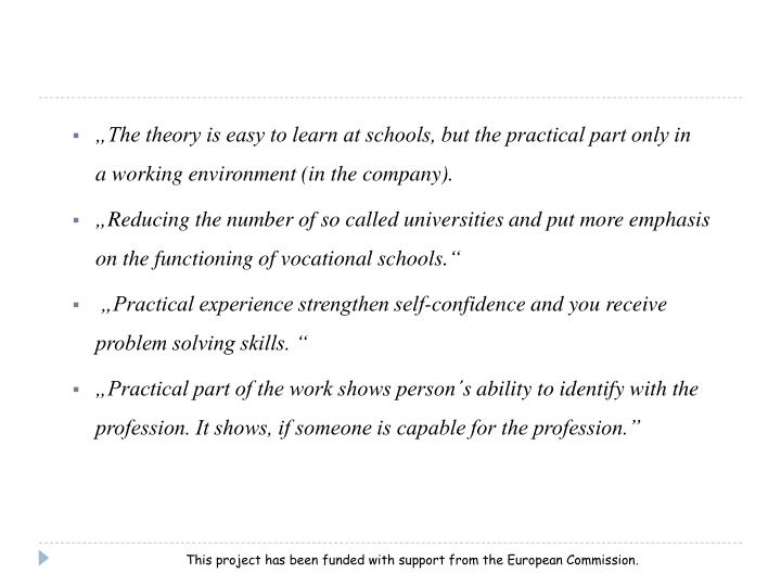 """""""The theory is easy to learn at schools, but the practical part only in aworking environment (in the company)."""