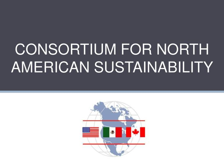 consortium for north american sustainability n.