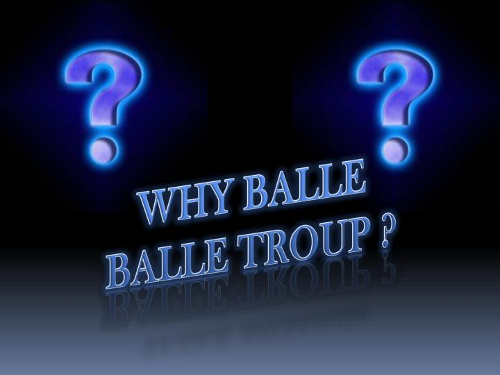 WHY BALLE  BALLE TROUP ?