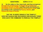 questions ezra 6 14 15