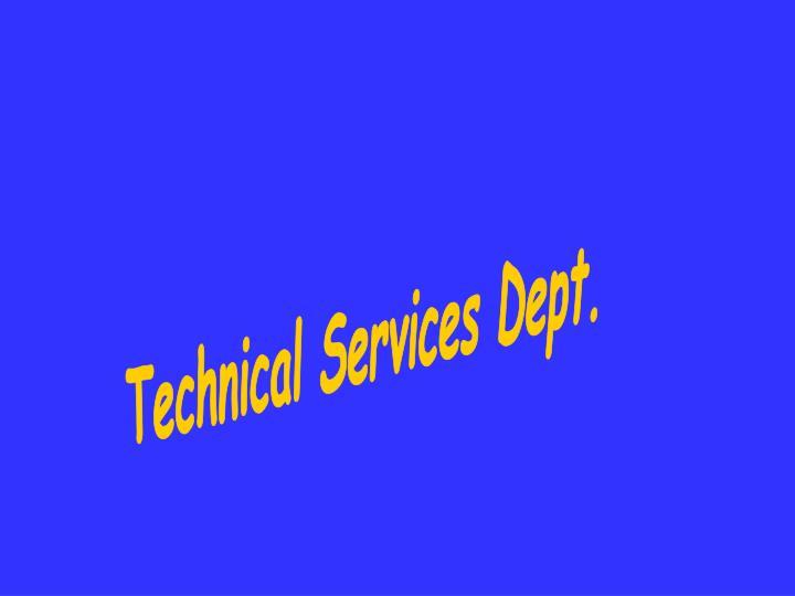 Technical Services Dept.