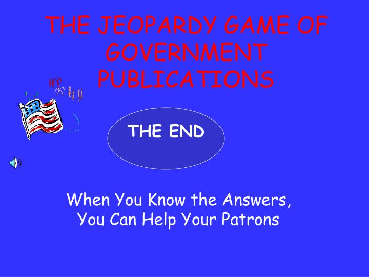 THE JEOPARDY GAME OF GOVERNMENT PUBLICATIONS