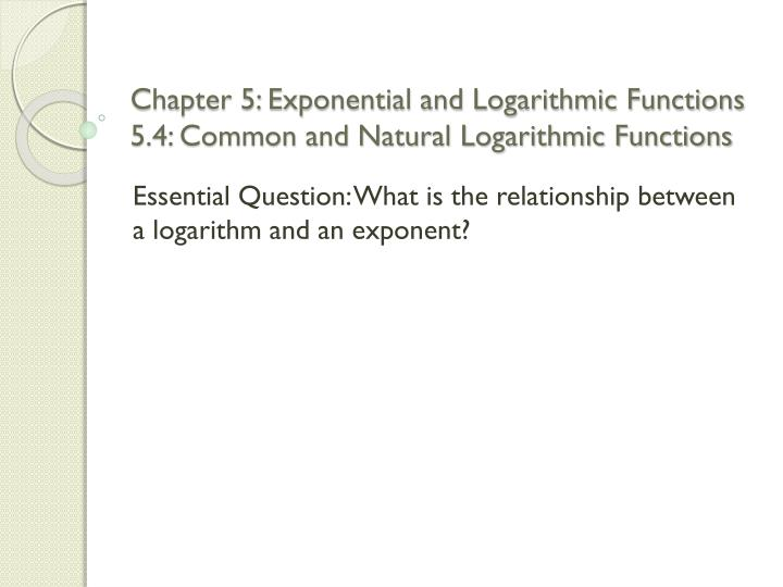 chapter 5 exponential and logarithmic functions 5 4 common and natural logarithmic functions n.
