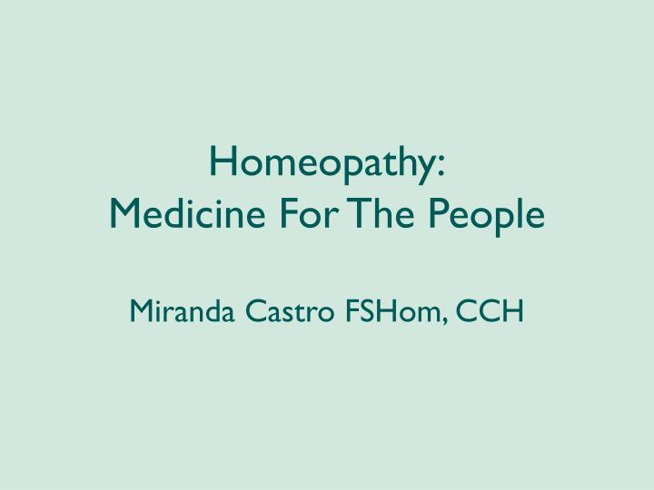 PPT - Homeopathy: Medicine For The People Miranda Castro