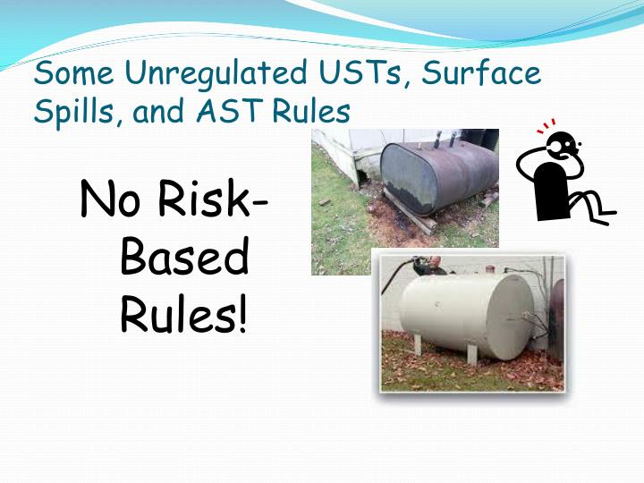 Some Unregulated USTs, Surface Spills, and AST Rules