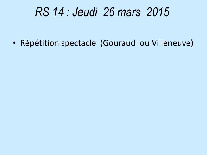 RS 14: Jeudi  26 mars  2015
