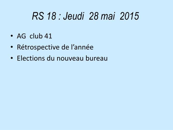 RS 18: Jeudi  28 mai  2015