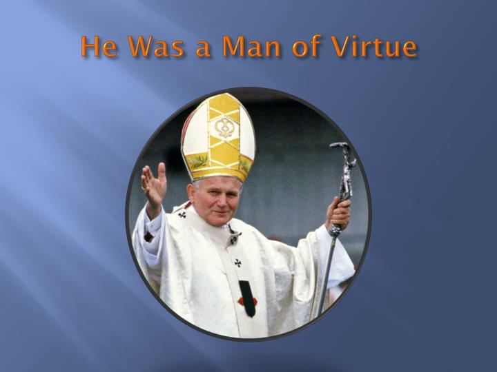 He was a man of virtue