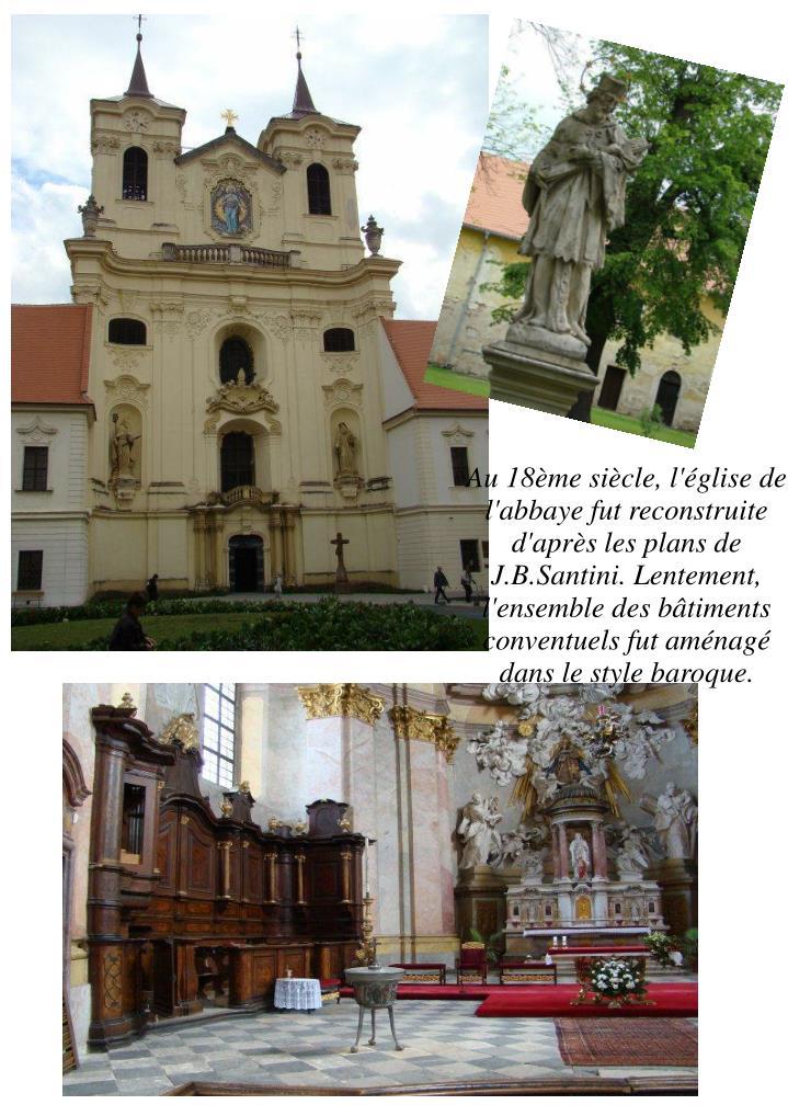 Au 18ème siècle, l'église de l'abbaye fut reconstruite d'après les plans de J.B.Santini. Lentement, l'ensemble des bâtiments conventuels fut aménagé dans le style baroque.