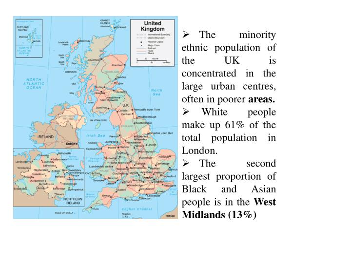 The minority ethnic population of the UK is concentrated in the large urban centres, often in poorer