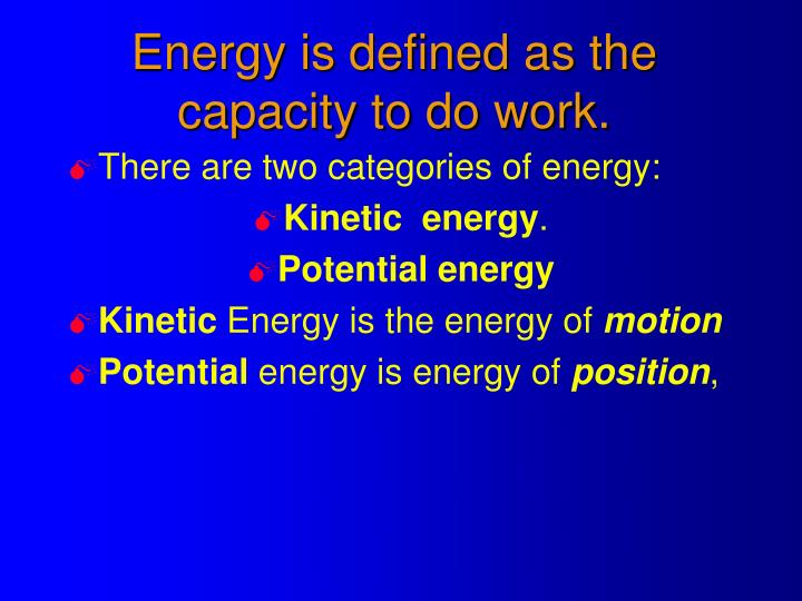 Energy is defined as the capacity to do work