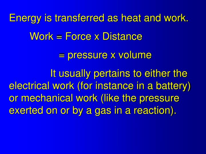 Energy is transferred as heat and work.