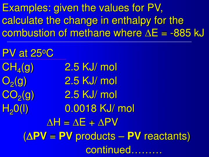 Examples: given the values for PV, calculate the change in enthalpy for the combustion of methane where