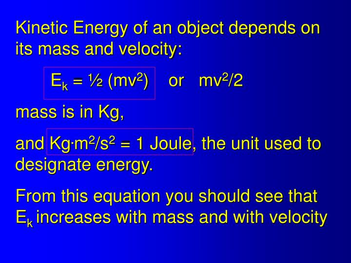 Kinetic Energy of an object depends on its mass and velocity: