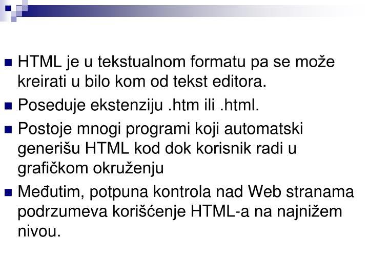 HTML je u tekstualnom formatu pa se može kreirati u bilo kom od tekst editora