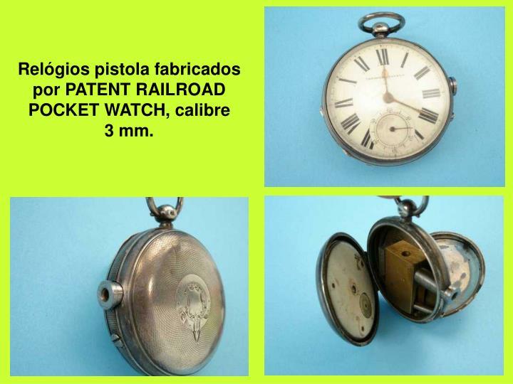 Relógios pistola fabricados por PATENT RAILROAD POCKET WATCH, calibre