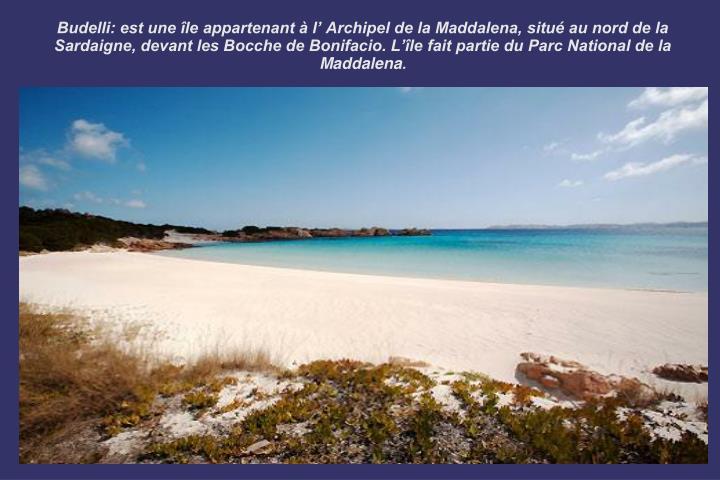Budelli: est une île appartenant à l' Archipel de la Maddalena, situé au nord de la Sardaigne, devant les Bocche de Bonifacio. L'île fait partie du Parc National de la Maddalena