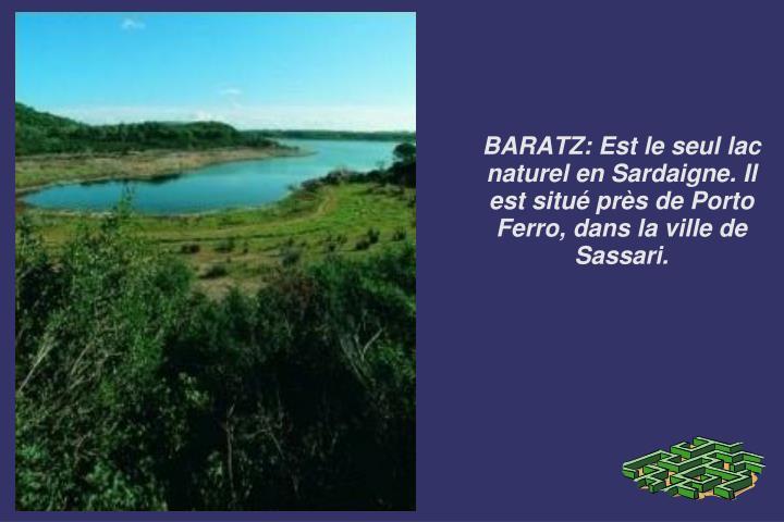 BARATZ: Est le seul lac naturel en Sardaigne. Il est situé près de Porto Ferro, dans la ville de Sassari.