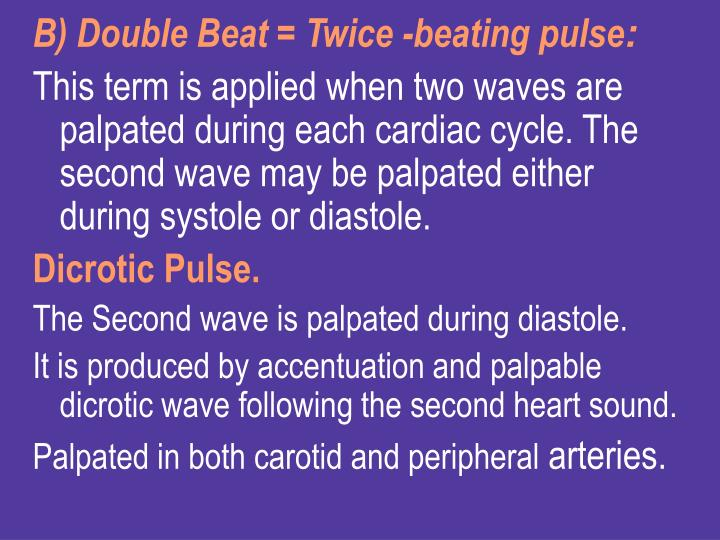 B) Double Beat = Twice -beating pulse