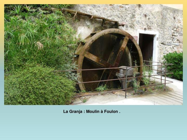 La Granja : Moulin à Foulon .