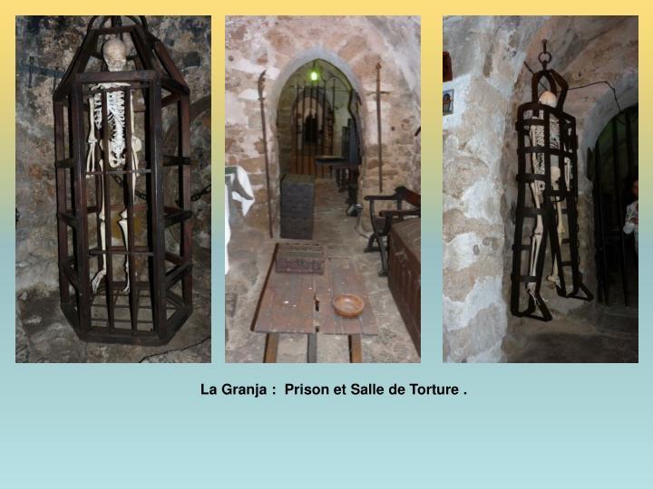 La Granja :  Prison et Salle de Torture .