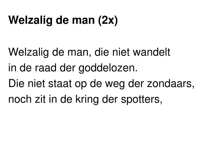 Welzalig de man (2x)