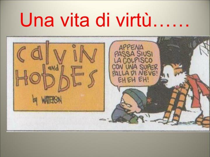 Una vita di virtù……