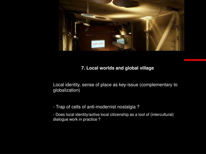7. Local worlds and global village