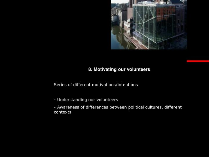 8. Motivating our volunteers