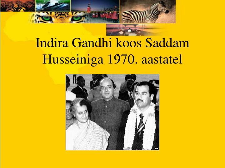 Indira Gandhi koos Saddam Husseiniga 1970. aastatel