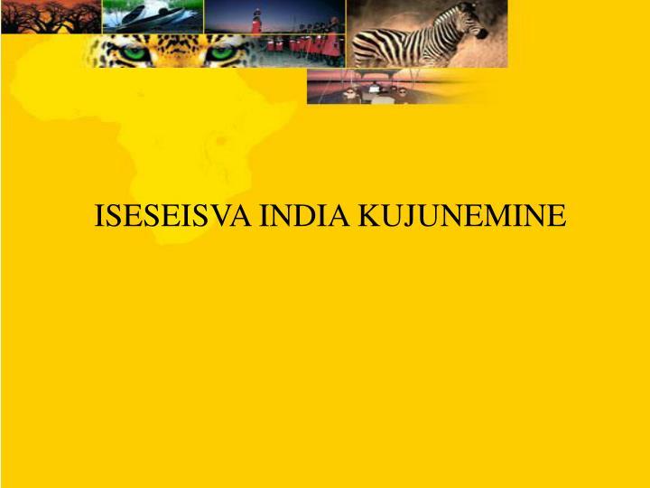 ISESEISVA INDIA KUJUNEMINE