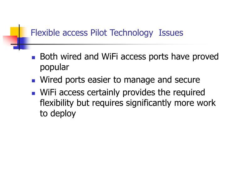 Flexible access Pilot Technology  Issues