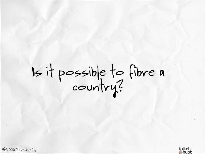 Is it possible to fibre a country?