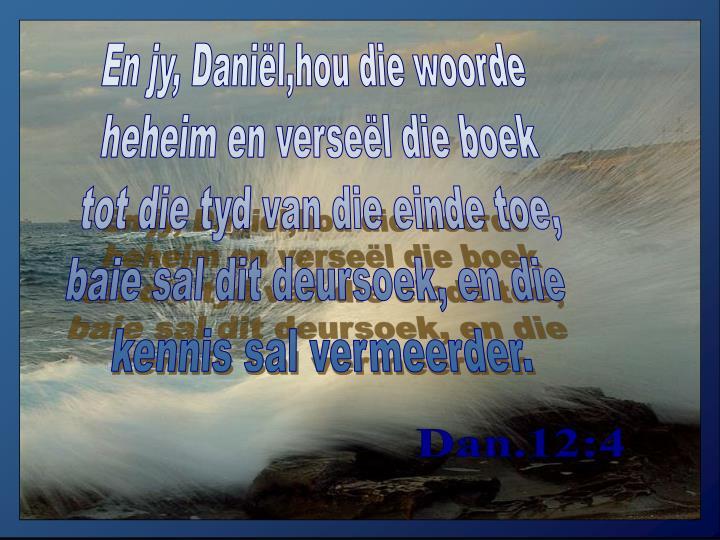En jy, Daniël,hou die woorde