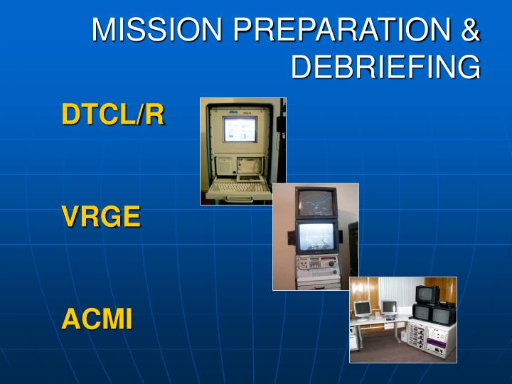 MISSION PREPARATION & DEBRIEFING