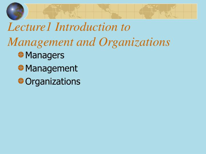 PPT - Lecture1 Introduction to Management and Organizations