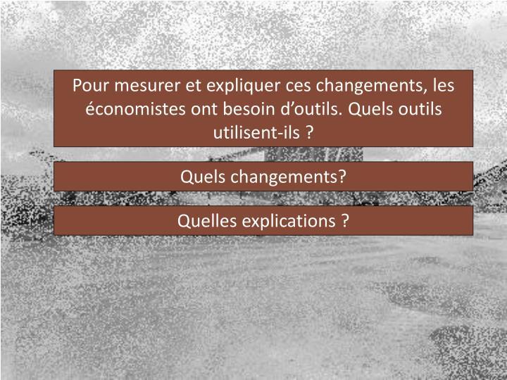 Pour mesurer et expliquer ces changements, les économistes ont besoin d'outils. Quels outils utilisent-ils ?