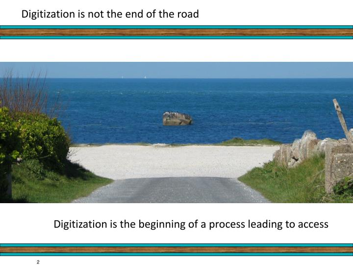 Digitization is not the end of the road