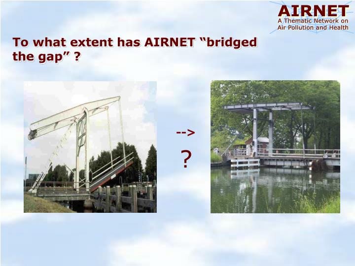 """To what extent has AIRNET """"bridged the gap"""" ?"""