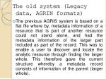 the old system legacy data agrin formats
