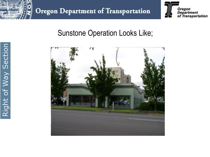 Sunstone Operation Looks Like;