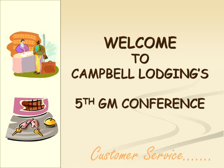 Welcome to campbell lodging s 5 th gm conference
