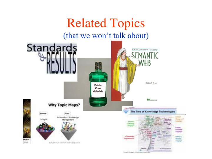 Related topics that we won t talk about