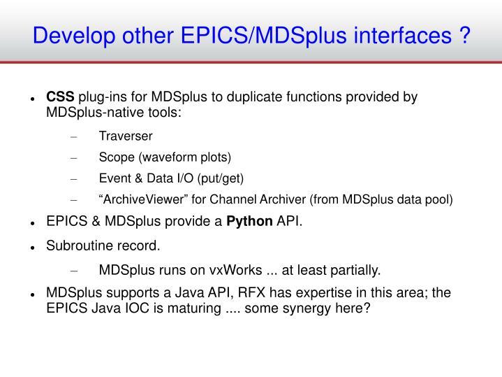 Develop other EPICS/MDSplus interfaces ?