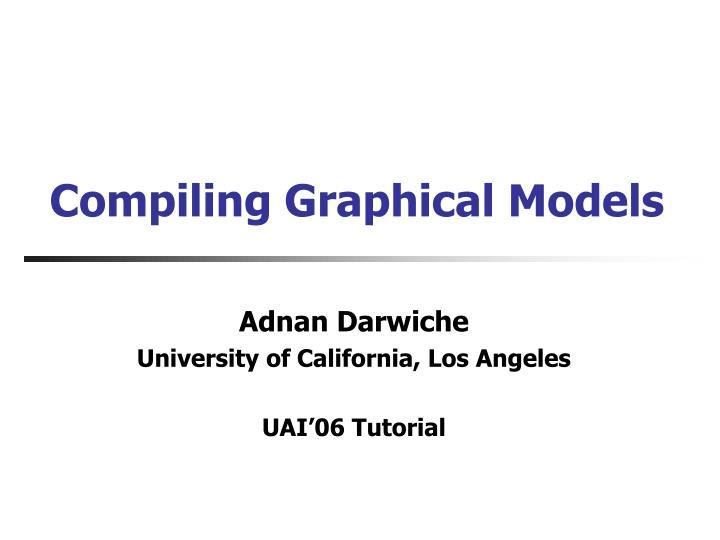 compiling graphical models n.