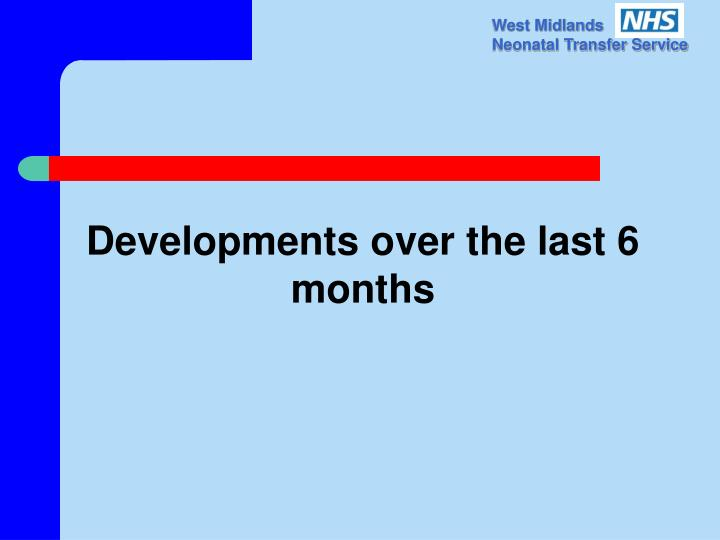 Developments over the last 6 months