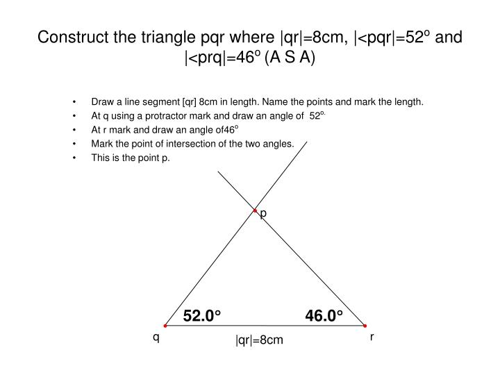 Construct the triangle pqr where qr 8cm pqr 52 o and prq 46 o a s a