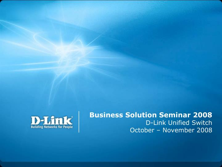 Business solution seminar 2008 d link unified switch october november 2008